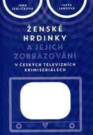 Ženské hrdinky a jejich zobrazování v českých televizních krimiseriálech