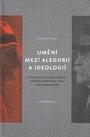 Umění mezi alegorií a ideologií